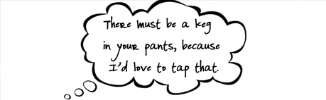 Keg In Your Pants